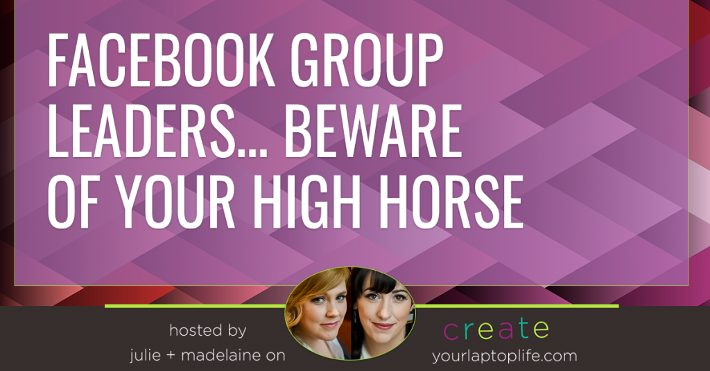 Facebook Group Leaders…Beware of Your High Horse