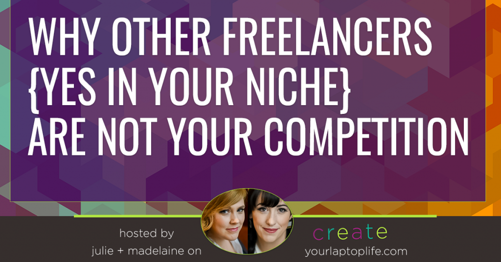 Why Other Freelancers {yes in your niche} are NOT Your Competition