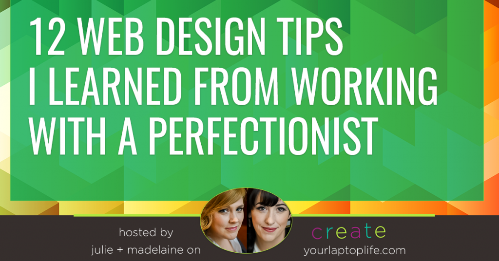 12 Web Design Tips I Learned From Working with a Perfectionist