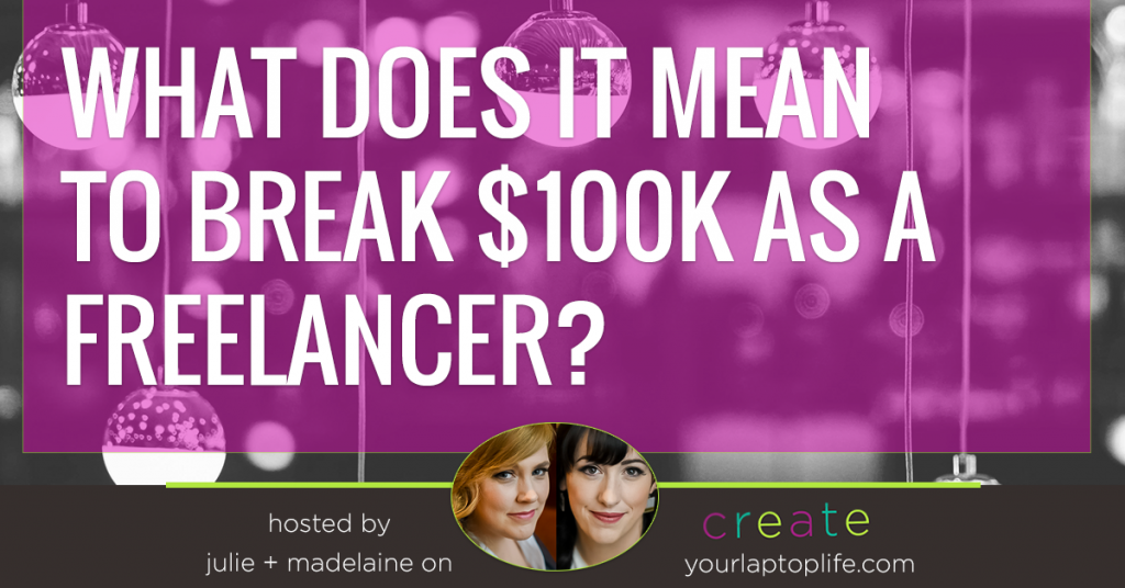 What does it look like to break $100k a year as a freelancer?