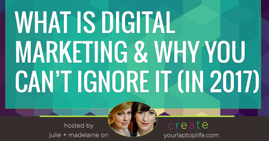 What is Digital Marketing and Why You Can't Ignore it in 2017