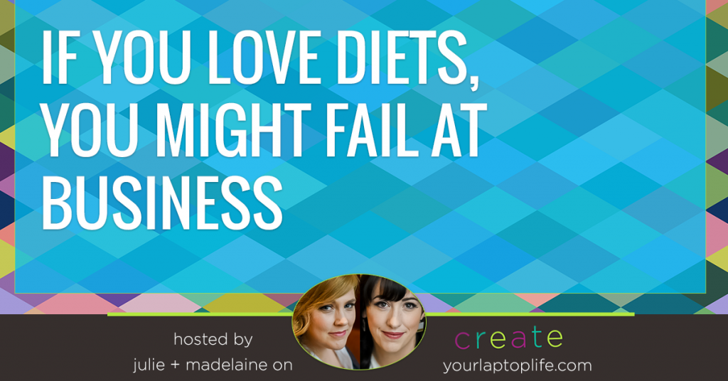 If you love to diet, you might fail at business