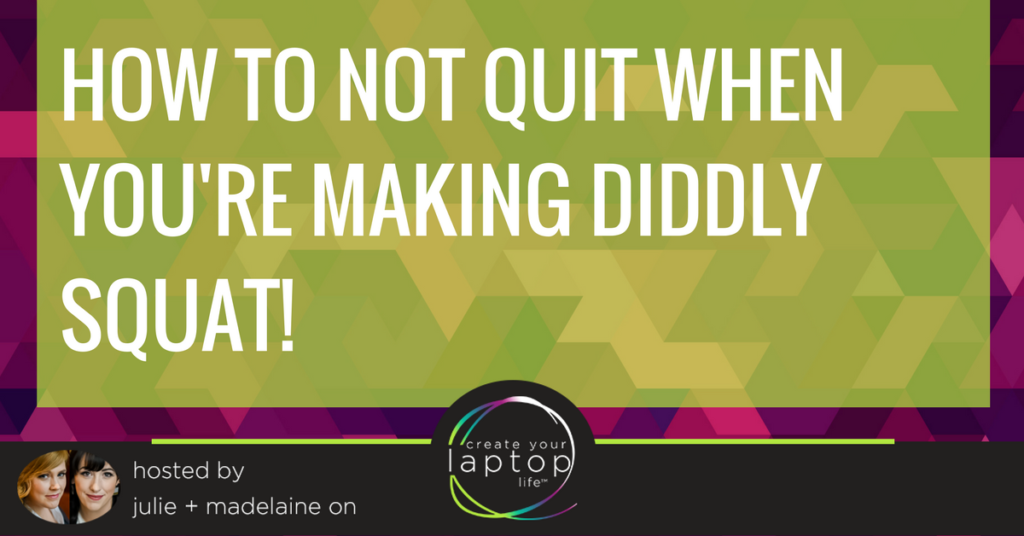 How To Not Quit When You're Making Diddly Squat